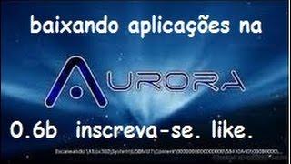 Aurora 0.6b #baixando aplicativos . Nova Função , Otimos Recursos.