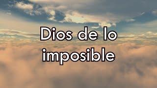 Dios De Lo Imposible - Marco Barrientos ft. David Reyes y Christine D´Clario - El Encuentro (Letra)