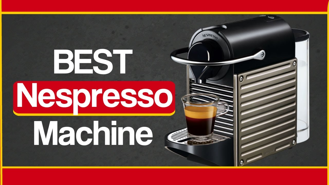 Best Nespresso Machine - Top Rated Nespresso Coffee Maker Review - YouTube