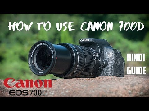 Canon EOS 700D Full How To Use | Beginners Guide in Hindi | How to Use DSLR | Full Tutorial  |
