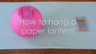 How To Hang Paper Lanterns!