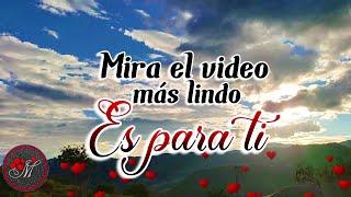 Mira el video mas lindo ES PARA TI 💕 Románticos mensajes de amor con música bonita ❤️ TE AMO