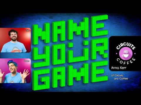Name Your Game #14: Anna Kerr