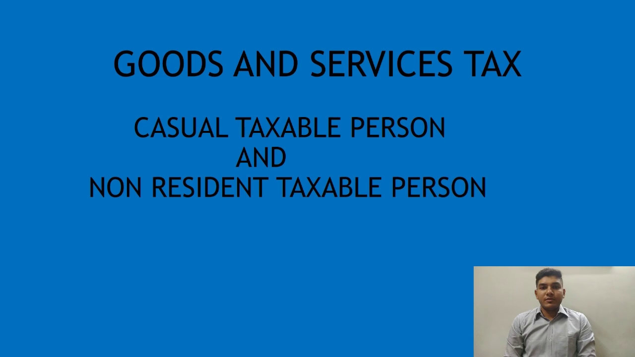 definition of casual taxable person & non resident taxable person by