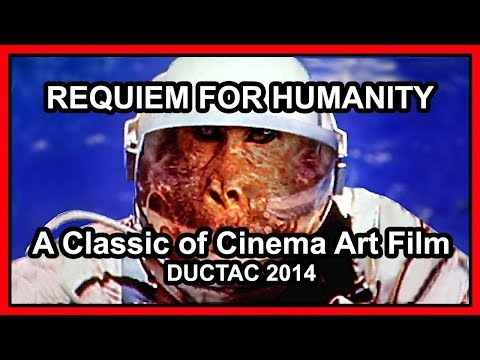 DUCTAC 2014 - REQUIEM  FOR HUMANITY a Classic of Cinema Art Film