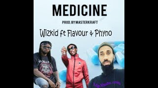 Download Wizkid Featuring Phyno & Flavour-Medicine Remix lyrics MP3 song and Music Video