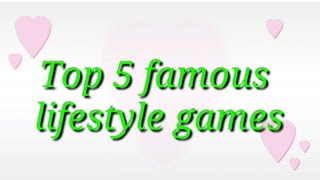 Top 5 famous lifestyle games.....#Hena&happygamer