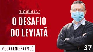 17/06 - #37 O Desafio do Leviatã (Jó 41.1-34) - Daniel Santos