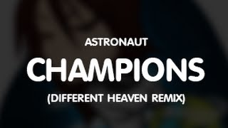 Astronaut - Champions (Different Heaven Remix)