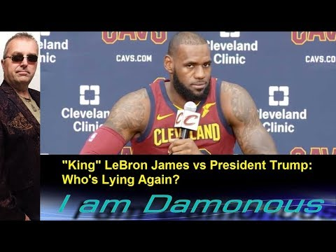 """King"" LeBron James vs President Trump: Who's Lying Again?"