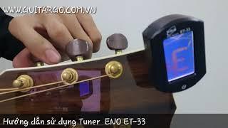 Hướng dẫn sử dụng Tuner Eno ET-33 cho Guitar