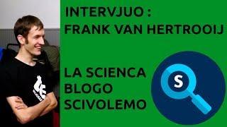 Intervjuo: Frank van Hertrooij -- la scienca blogo Scivolemo