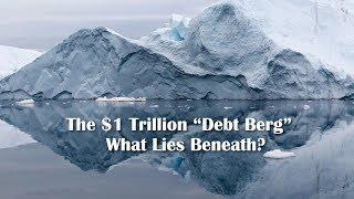 "Adams/North - The $1 Trillion ""Debt Berg"" - What Lies Beneath?"