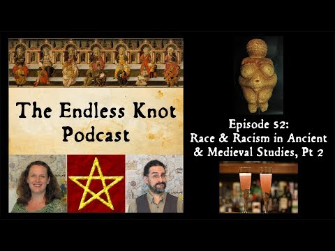 The Endless Knot Podcast ep 52: Race & Racism in Ancient & Medieval Studies: Responses (audio only)