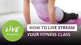 How to live stream your fitness class
