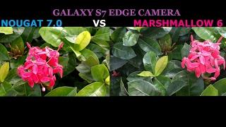 GALAXY S7 EDGE NOUGAT VS MARSHMALLOW CAMERA TEST