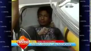 """Taxista Boliviano """"Taximan"""" reduce a su atracador."""