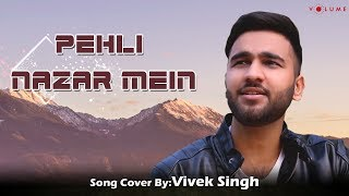 Pehli Nazar Mein Song Cover by Vivek Singh  | Unplugged Cover Songs