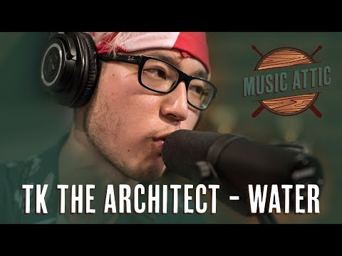 TK The Architect - Water (Live on Music Attic)