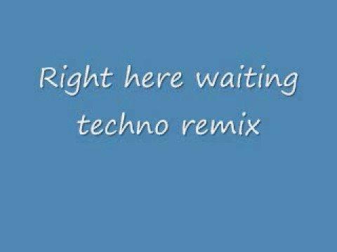 Right here waiting techno remix