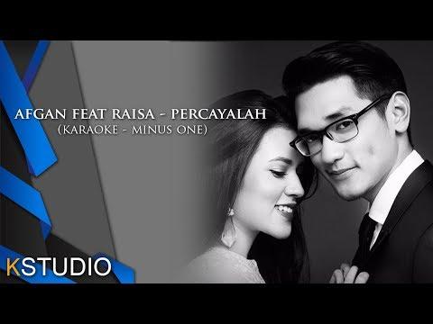 Afgan feat Raisa - Percayalah (Karaoke -Minusone)