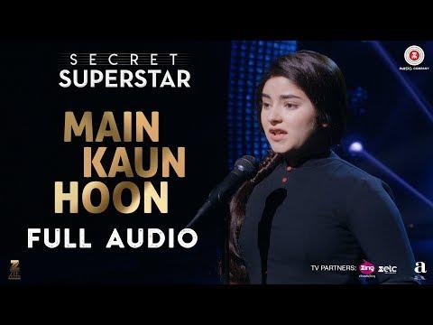 Main Kaun Hoon - Full Audio | Secret Superstar | Zaira Wasim | Aamir Khan | Amit Trivedi | Meghna