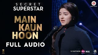 Main Kaun Hoon - Full Audio | Secret Superstar | Zaira Wasim | Aamir Khan | Amit Trivedi | Meghna