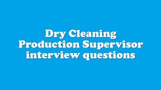 Dry Cleaning Production Supervisor interview questions