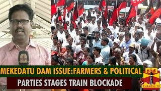 Detailed Report : Farmers Association & Political Parties Stages Train Blockade In Chennai