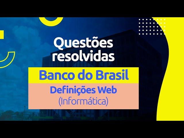 Questões do Banco do Brasil - Definições Web (Informática)