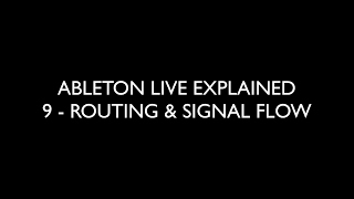 9 ROUTING & SIGNAL FLOW - ABLETON LIVE EXPLAINED