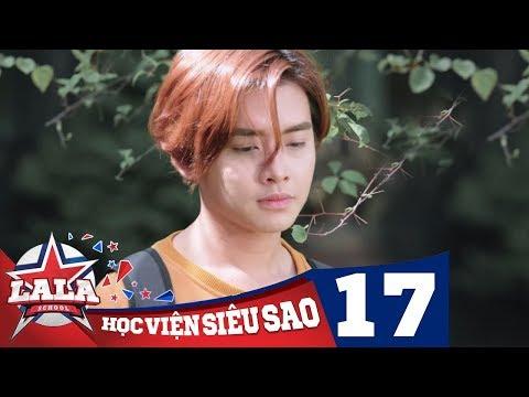 LA LA SCHOOL | TẬP 17 | Season 1 : Học Viện Siêu Sao (Phim Ca Nhạc Học Đường 2017)