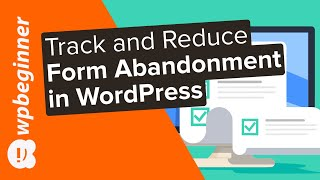 How to Track and Reduce Form Abandonment in WordPress