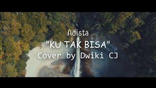 Download Ku Tak Bisa | Kau Tak Pernah Berpikir (Adista)... | Cover by Dwiki CJ