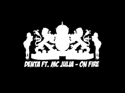 Denta ft. Mc Julia - On Fire