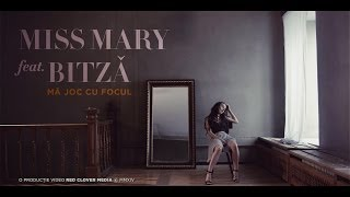 Repeat youtube video Miss Mary feat. Bitza - Ma joc cu focul [Videoclip oficial]
