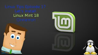 Linux Tips Episode 17   Let's Install Linux Mint 18 Cinnamon
