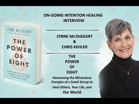 The Power of Eight Interview - Ongoing Interion Healing w/ Lynne McTaggart & Chris Kehler