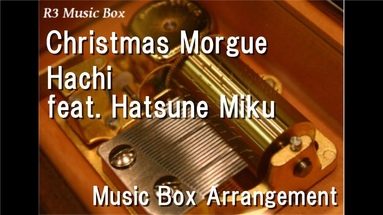Christmas Morgue/Hachi feat. Hatsune Miku [Music Box] - YouTube