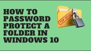 How to password protect files and folders in windows 10