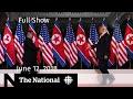 The National for Tuesday June 12, 2018 — Kim Jong-un, U.S. Tariffs, Status Cards