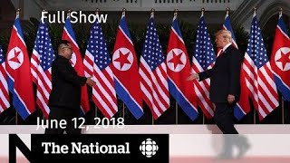 The National for Tuesday June 12, 2018 — Kim Jong-un, U.S. Tariffs, Status Cards