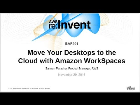 AWS re:Invent 2016: Move your desktops to the cloud with Amazon WorkSpaces (BAP201)