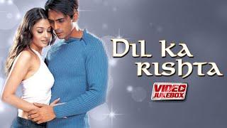 Dil Ka Rishta | Video Jukebox | Aishwarya Rai | Arjun Rampal | Priyanshu Chatterjee | Tips Films
