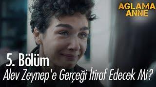 Alev Zeynep'e gerçeği itiraf edecek mi? - Ağlama Anne 5. Bölüm