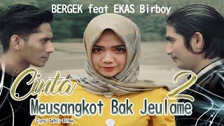 BERGEK feat EKAS BIRBOY - Cinta Meusangkot Bak Jeulame 2 [Official Music Video]