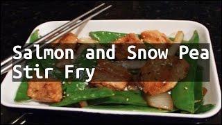 Recipe Salmon and Snow Pea Stir Fry