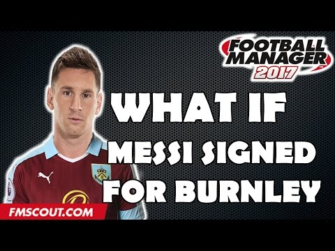 What If Messi Signed for Burnley? - Football Manager 2017