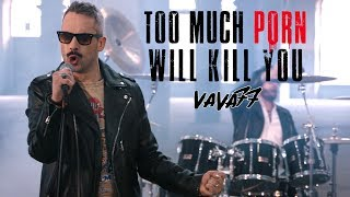 Too Much Porn Will Kill You - Vava77