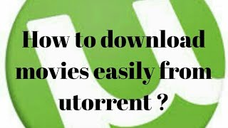 How to download movies easily from torrent ?